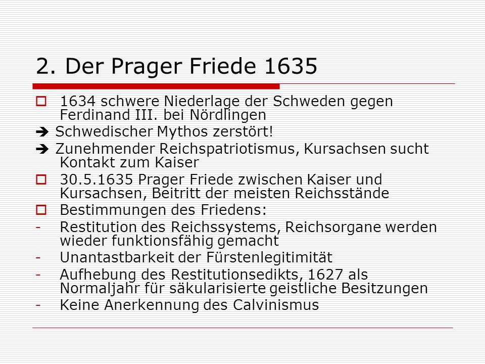 2. Der Prager Friede 1635 1634 schwere Niederlage der Schweden gegen Ferdinand III. bei Nördlingen.
