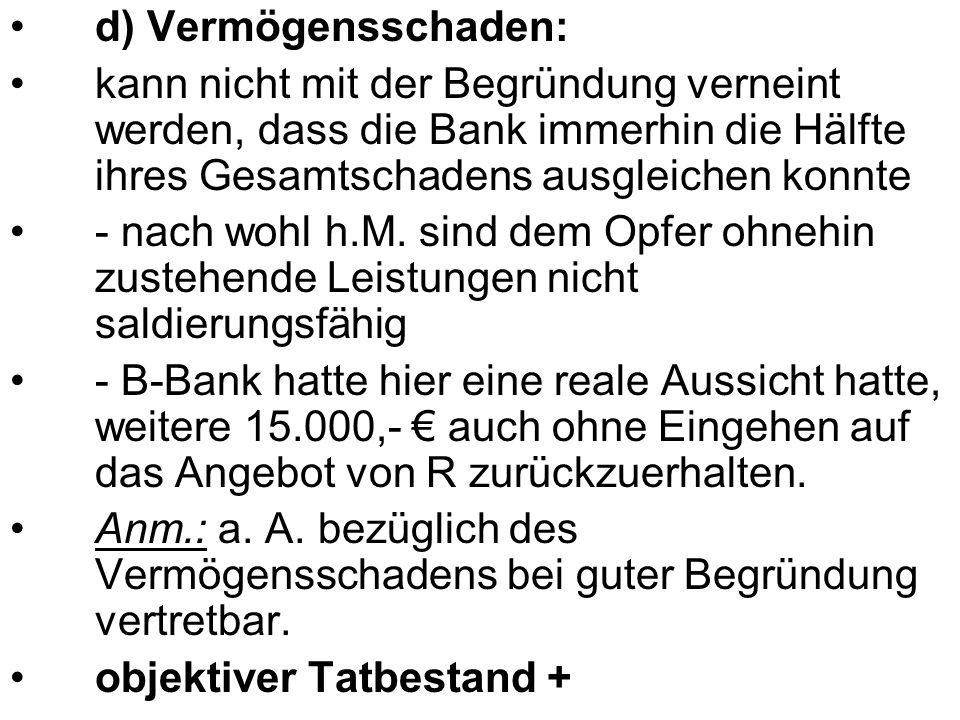d) Vermögensschaden: kann nicht mit der Begründung verneint werden, dass die Bank immerhin die Hälfte ihres Gesamtschadens ausgleichen konnte.