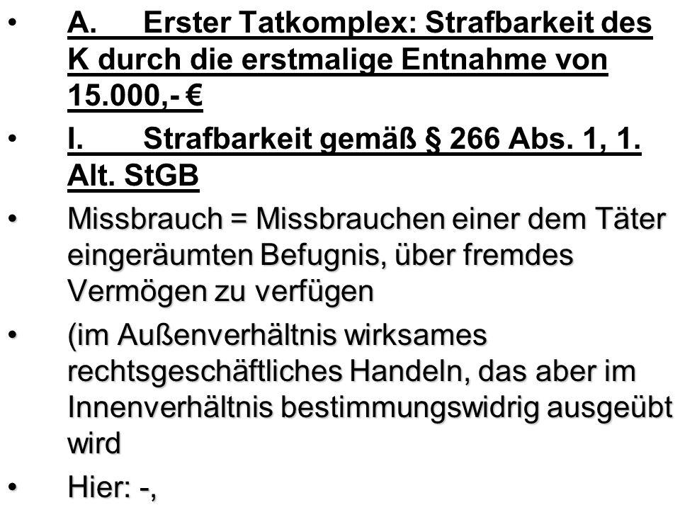 A. Erster Tatkomplex: Strafbarkeit des K durch die erstmalige Entnahme von 15.000,- €