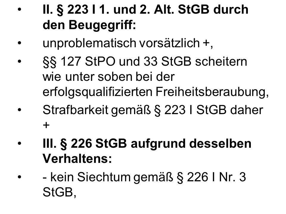 II. § 223 I 1. und 2. Alt. StGB durch den Beugegriff: