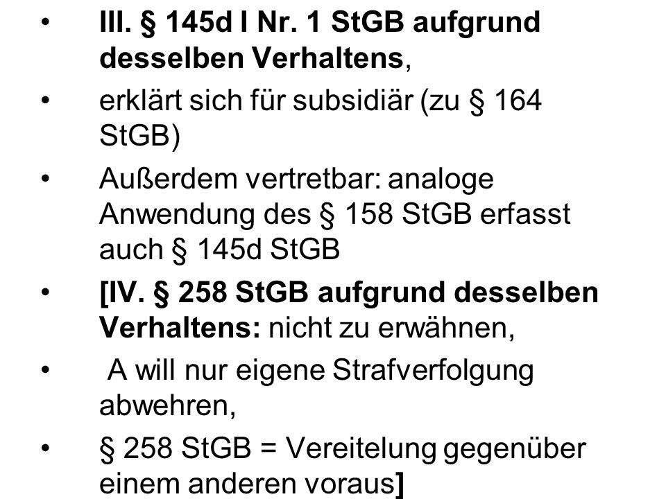III. § 145d I Nr. 1 StGB aufgrund desselben Verhaltens,