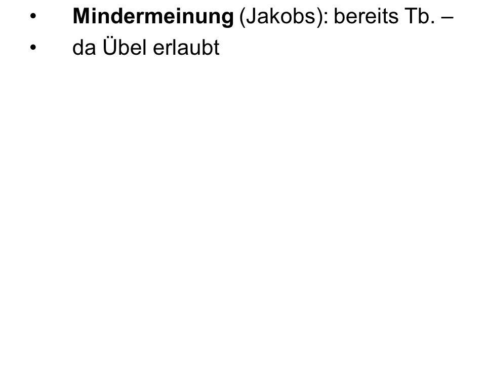 Mindermeinung (Jakobs): bereits Tb. –