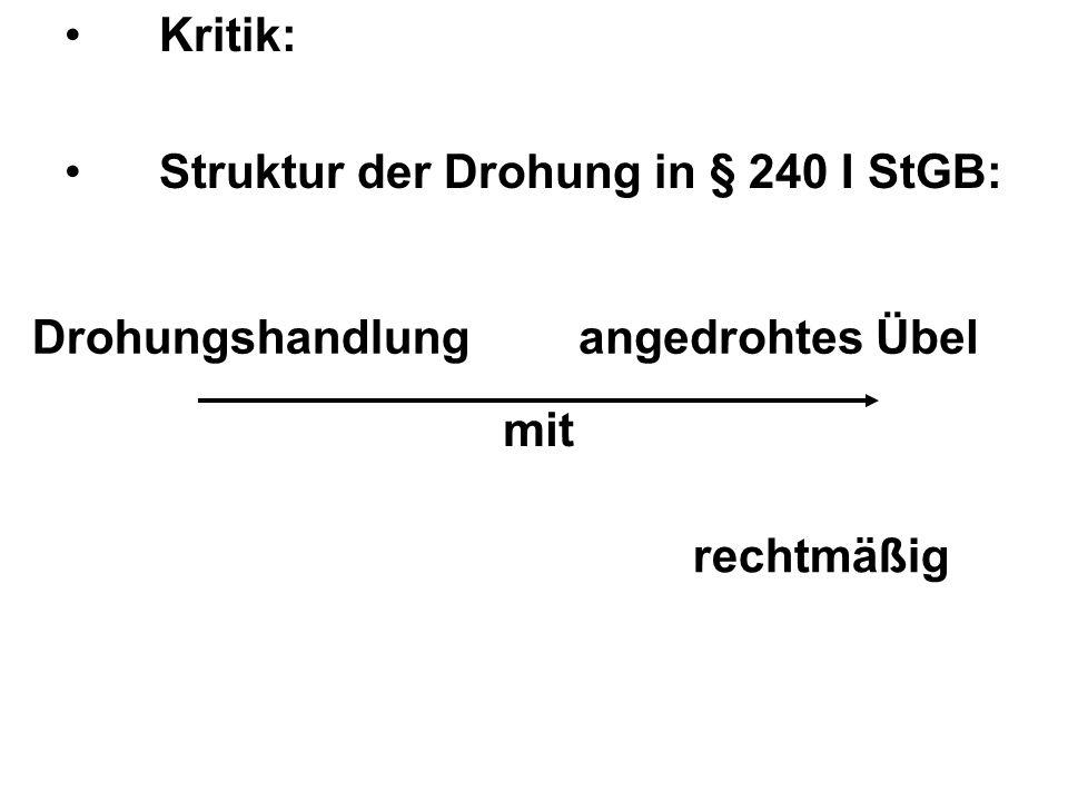 Kritik: Struktur der Drohung in § 240 I StGB: Drohungshandlung angedrohtes Übel mit rechtmäßig