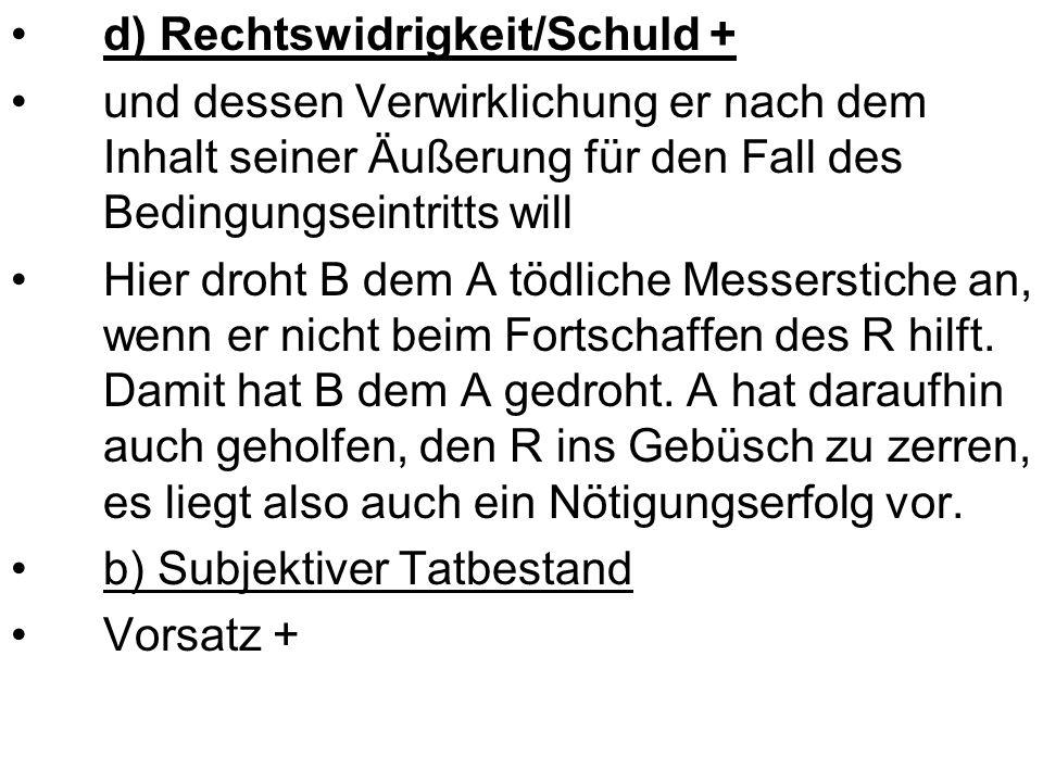 d) Rechtswidrigkeit/Schuld +