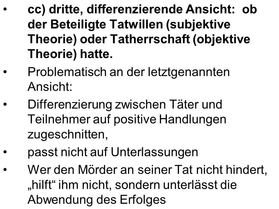 cc) dritte, differenzierende Ansicht: ob der Beteiligte Tatwillen (subjektive Theorie) oder Tatherrschaft (objektive Theorie) hatte.