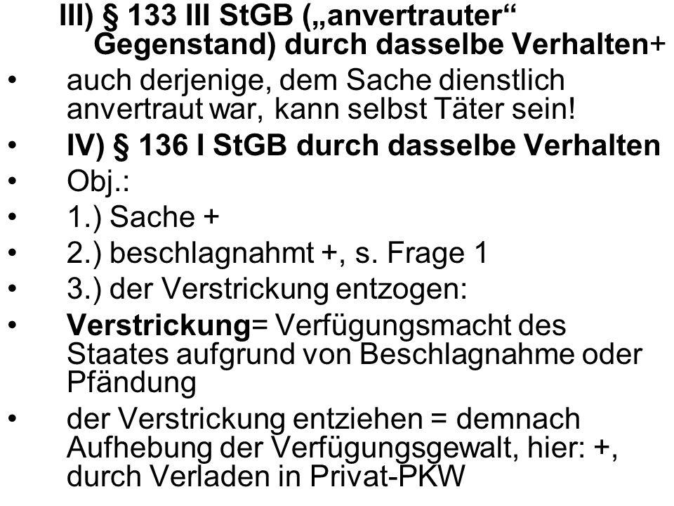 IV) § 136 I StGB durch dasselbe Verhalten Obj.: 1.) Sache +