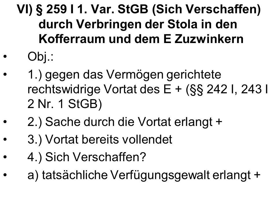 VI) § 259 I 1. Var. StGB (Sich Verschaffen) durch Verbringen der Stola in den Kofferraum und dem E Zuzwinkern