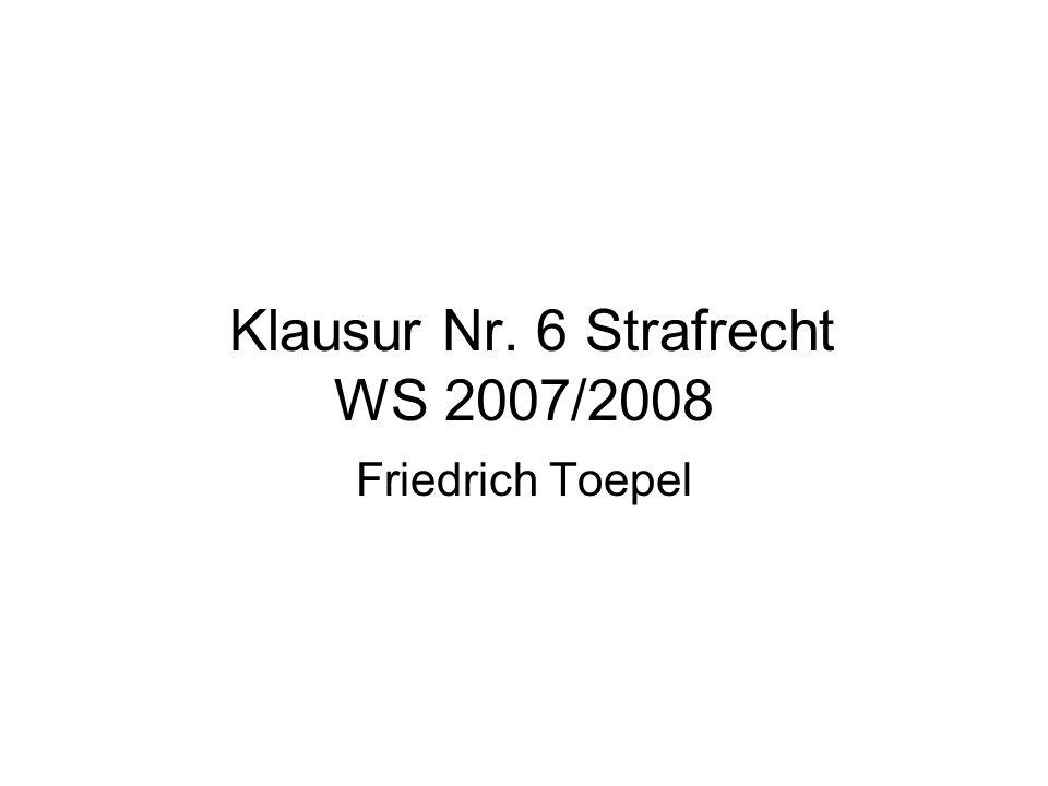 Klausur Nr. 6 Strafrecht WS 2007/2008
