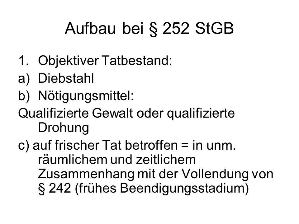 Aufbau bei § 252 StGB Objektiver Tatbestand: Diebstahl