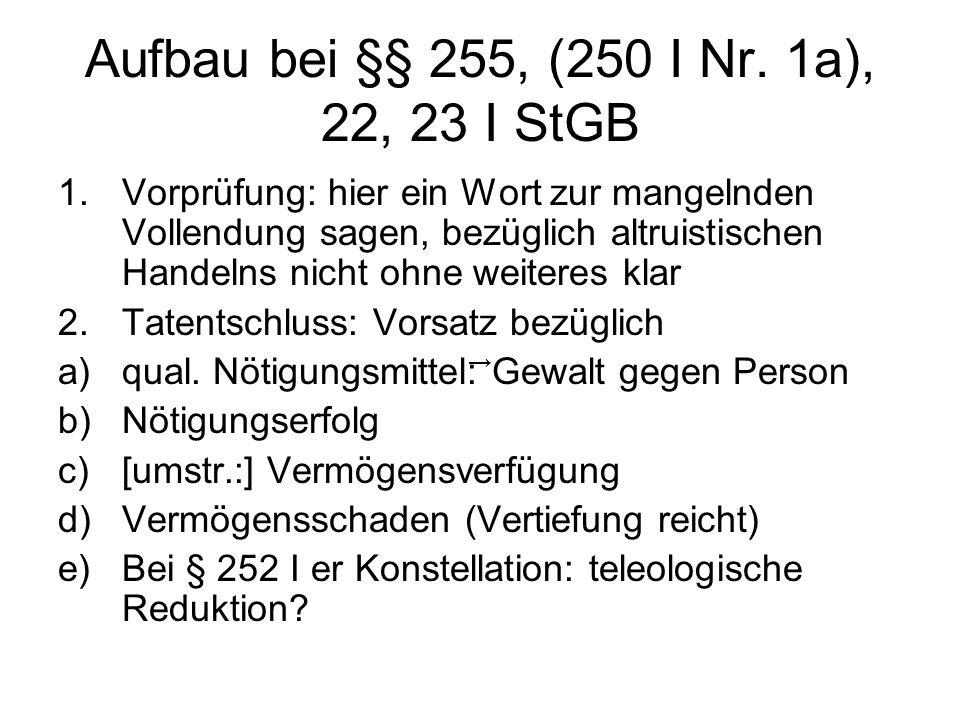 Aufbau bei §§ 255, (250 I Nr. 1a), 22, 23 I StGB