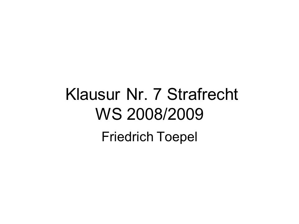 Klausur Nr. 7 Strafrecht WS 2008/2009