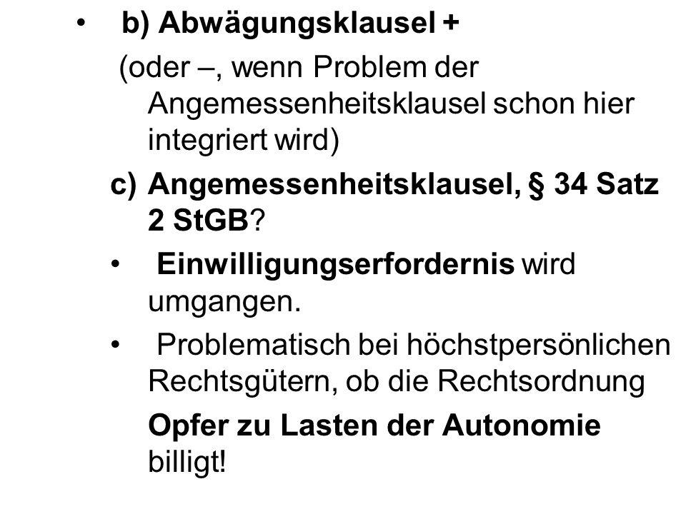 b) Abwägungsklausel + (oder –, wenn Problem der Angemessenheitsklausel schon hier integriert wird) Angemessenheitsklausel, § 34 Satz 2 StGB