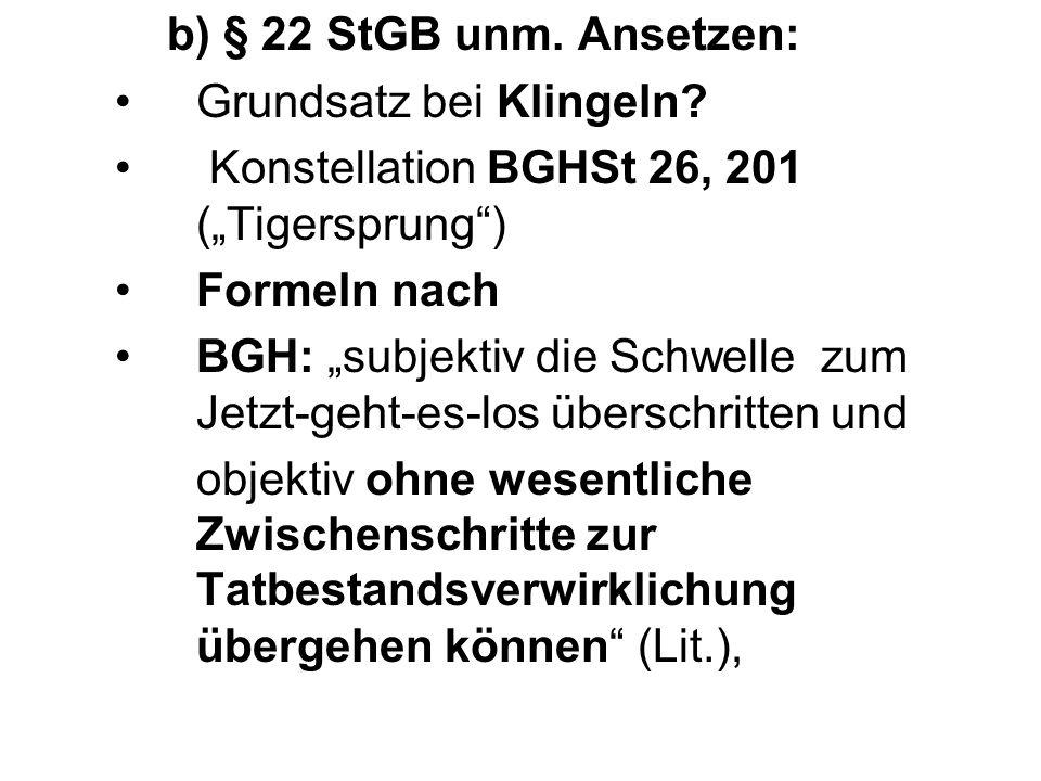 """b) § 22 StGB unm. Ansetzen: Grundsatz bei Klingeln Konstellation BGHSt 26, 201 (""""Tigersprung ) Formeln nach."""