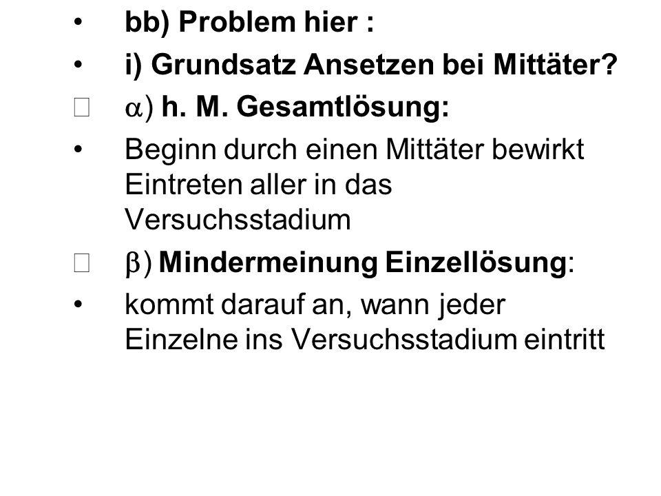 bb) Problem hier : i) Grundsatz Ansetzen bei Mittäter a) h. M. Gesamtlösung: