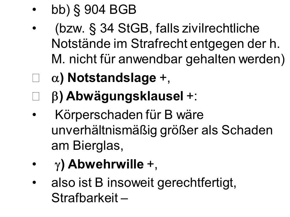 bb) § 904 BGB (bzw. § 34 StGB, falls zivilrechtliche Notstände im Strafrecht entgegen der h. M. nicht für anwendbar gehalten werden)
