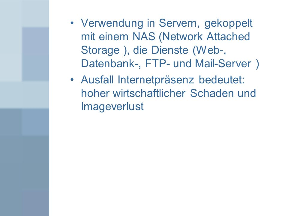 Verwendung in Servern, gekoppelt mit einem NAS (Network Attached Storage ), die Dienste (Web-, Datenbank-, FTP- und Mail-Server )