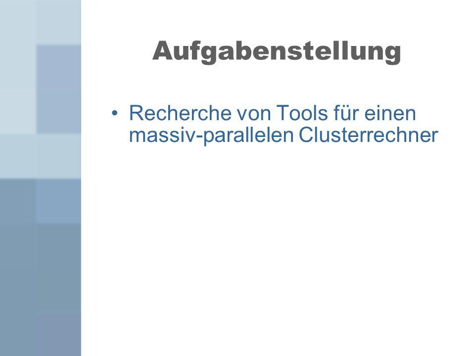 Aufgabenstellung Recherche von Tools für einen massiv-parallelen Clusterrechner