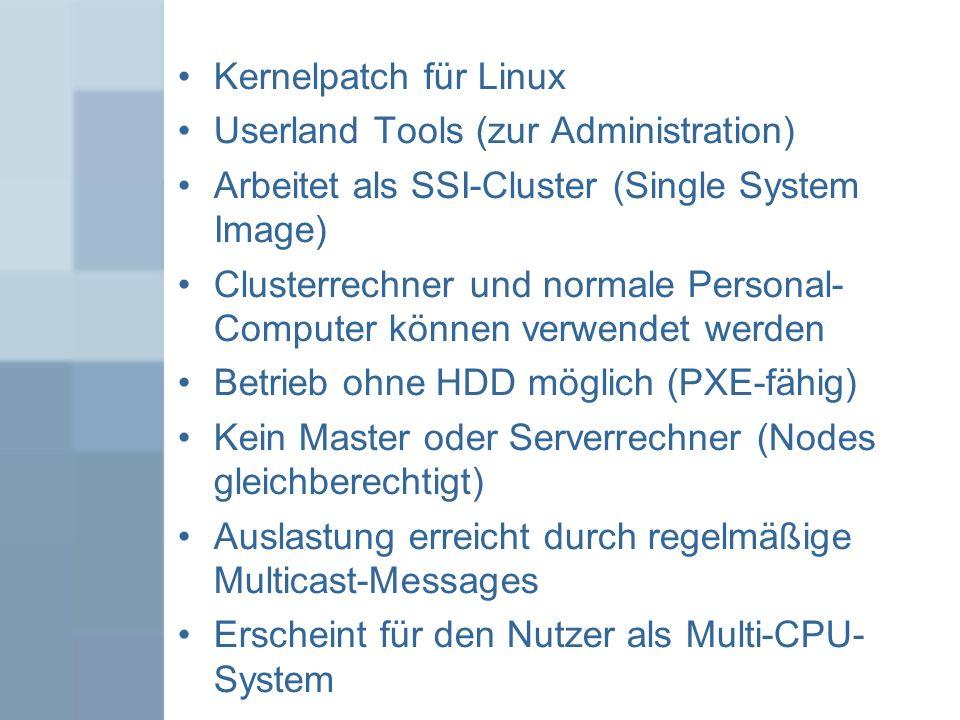 Kernelpatch für Linux Userland Tools (zur Administration) Arbeitet als SSI-Cluster (Single System Image)