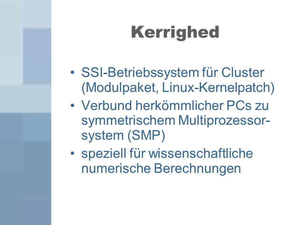 Kerrighed SSI-Betriebssystem für Cluster (Modulpaket, Linux-Kernelpatch) Verbund herkömmlicher PCs zu symmetrischem Multiprozessor- system (SMP)