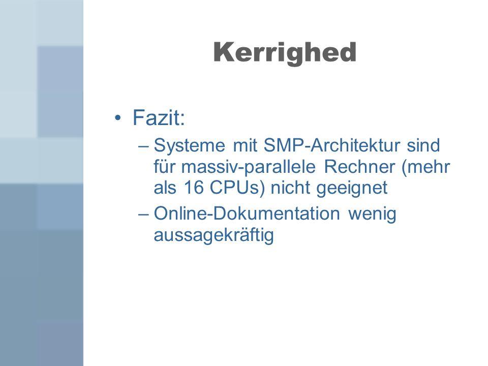 Kerrighed Fazit: Systeme mit SMP-Architektur sind für massiv-parallele Rechner (mehr als 16 CPUs) nicht geeignet.