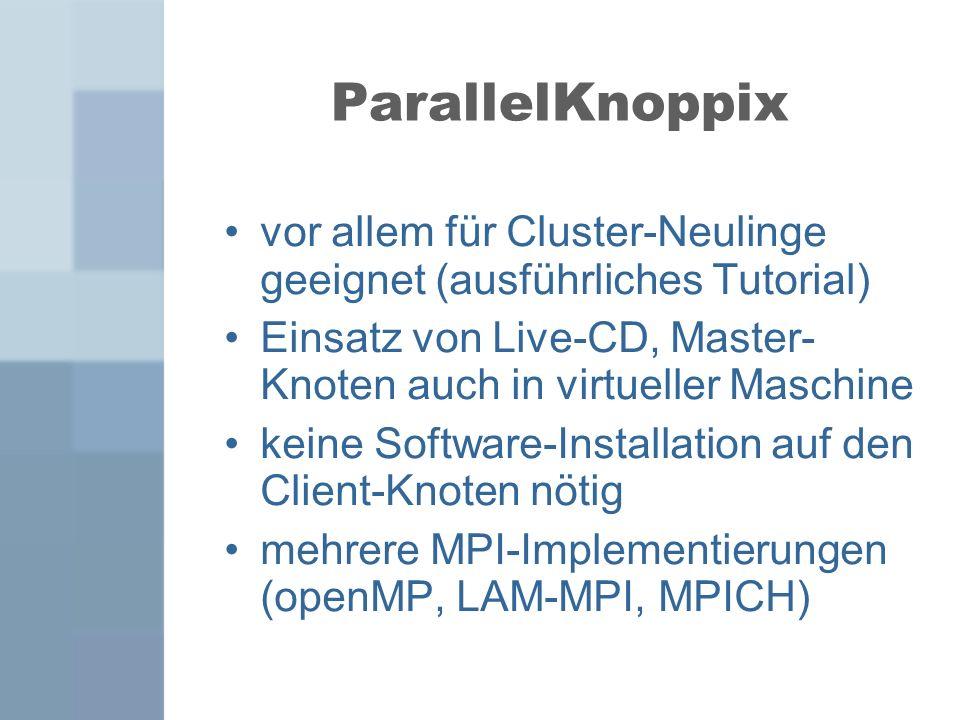 ParallelKnoppix vor allem für Cluster-Neulinge geeignet (ausführliches Tutorial) Einsatz von Live-CD, Master- Knoten auch in virtueller Maschine.