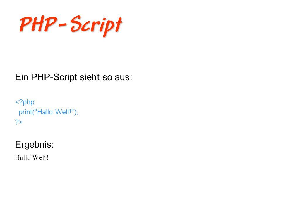 PHP-Script Ein PHP-Script sieht so aus: Ergebnis: < php