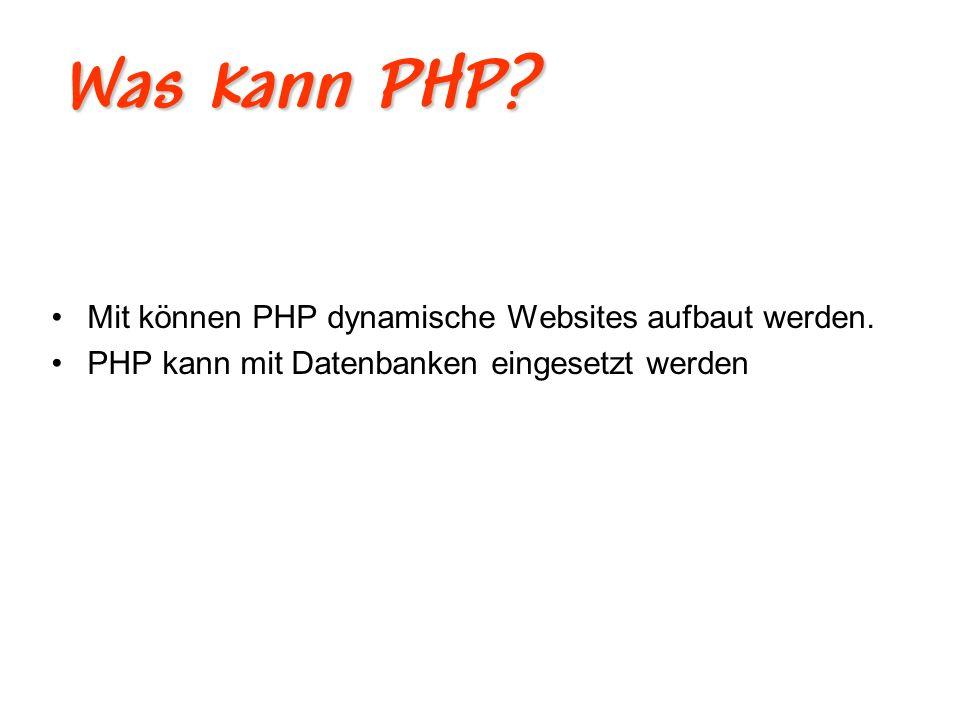 Was kann PHP Mit können PHP dynamische Websites aufbaut werden.