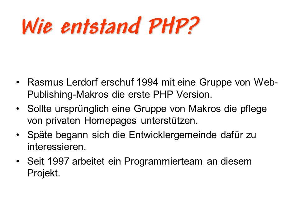 Wie entstand PHP Rasmus Lerdorf erschuf 1994 mit eine Gruppe von Web-Publishing-Makros die erste PHP Version.
