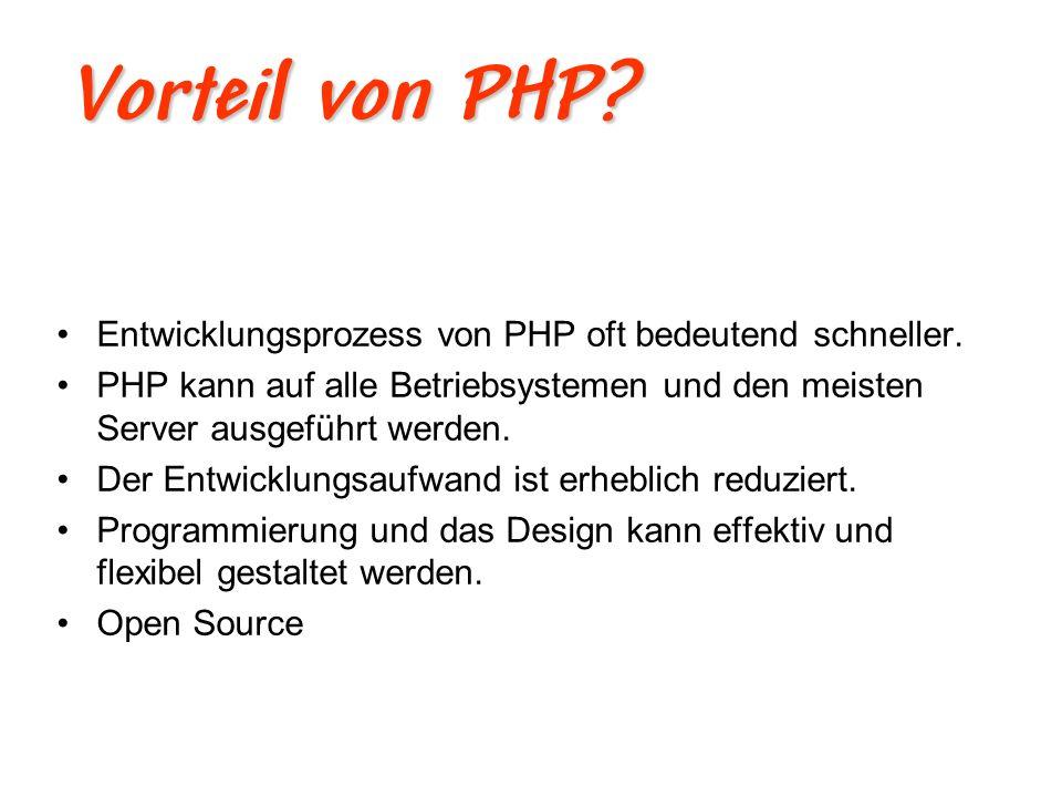 Vorteil von PHP Entwicklungsprozess von PHP oft bedeutend schneller.