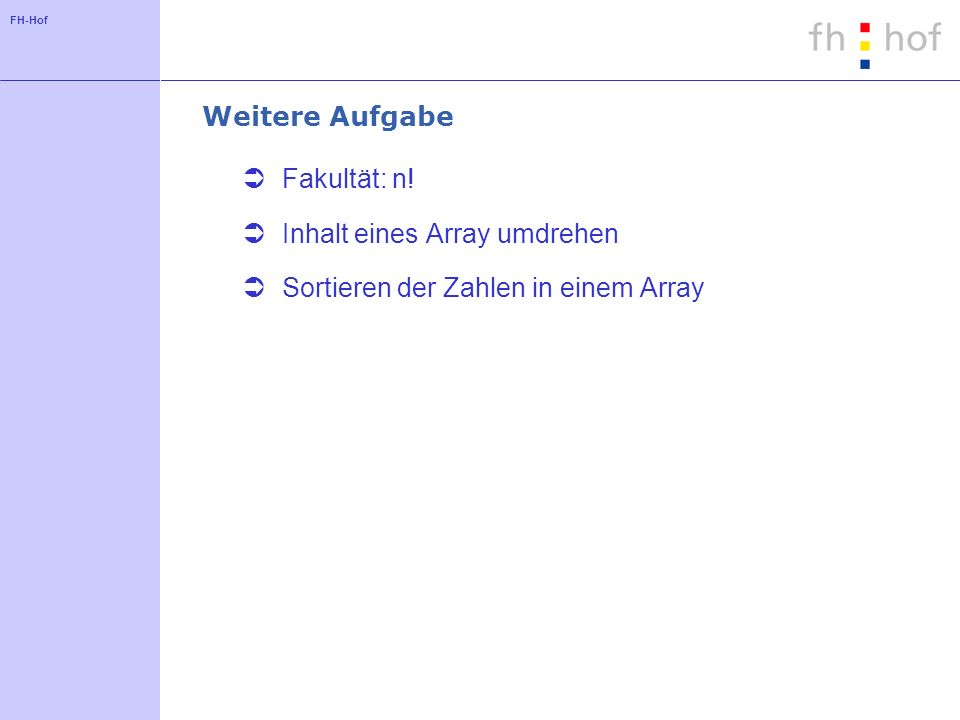 Weitere Aufgabe Fakultät: n! Inhalt eines Array umdrehen Sortieren der Zahlen in einem Array