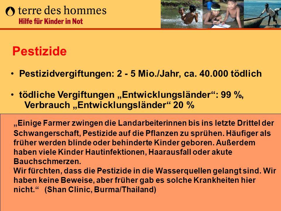 Pestizide Pestizidvergiftungen: 2 - 5 Mio./Jahr, ca. 40.000 tödlich.