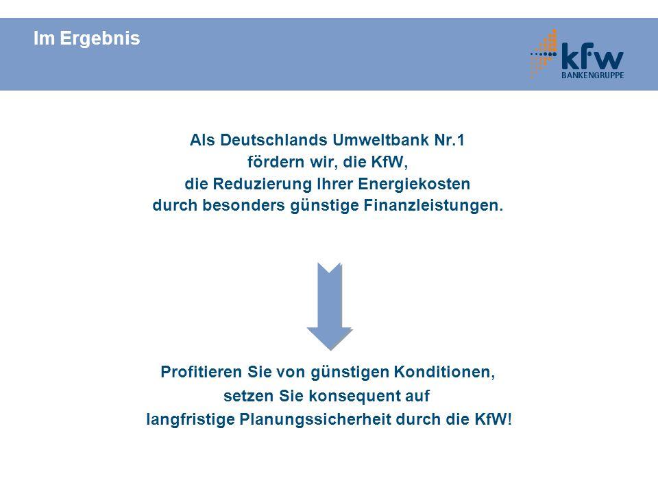 Im Ergebnis Als Deutschlands Umweltbank Nr.1 fördern wir, die KfW,