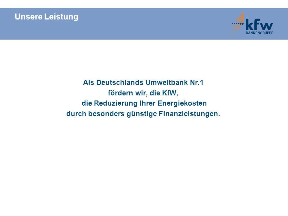 Unsere Leistung Als Deutschlands Umweltbank Nr.1 fördern wir, die KfW,