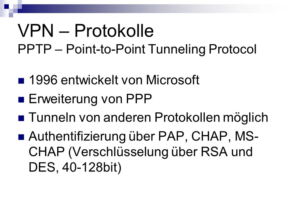 VPN – Protokolle PPTP – Point-to-Point Tunneling Protocol