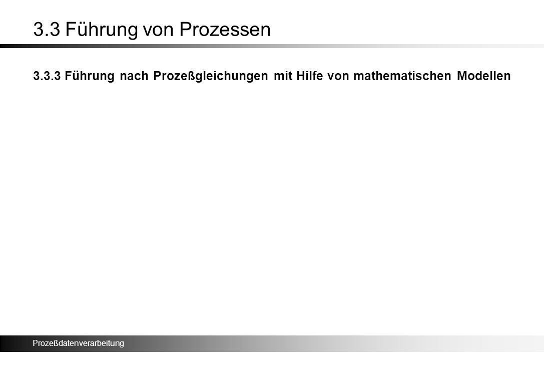 3.3 Führung von Prozessen 3.3.3 Führung nach Prozeßgleichungen mit Hilfe von mathematischen Modellen.