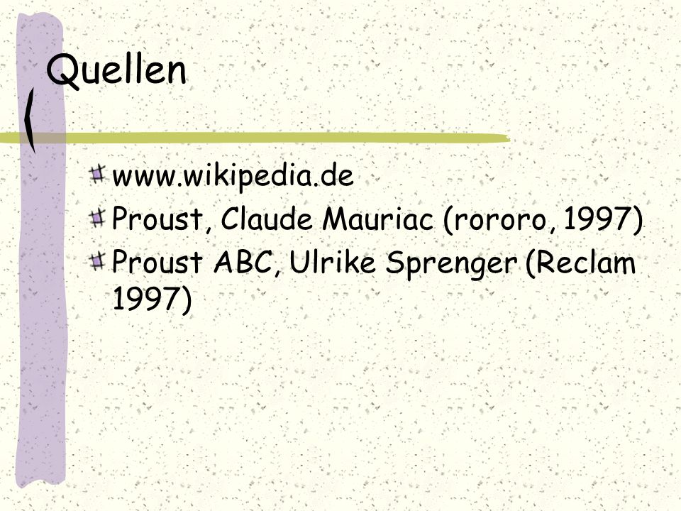 Quellen www.wikipedia.de Proust, Claude Mauriac (rororo, 1997)