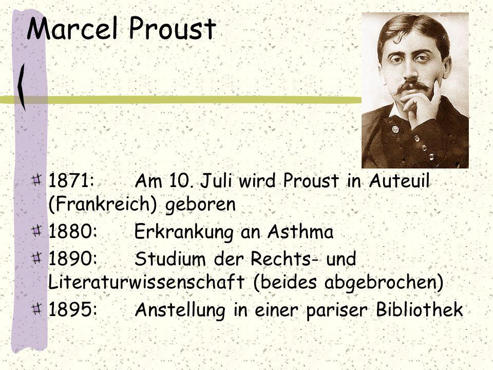 Marcel Proust 1871: Am 10. Juli wird Proust in Auteuil (Frankreich) geboren. 1880: Erkrankung an Asthma.