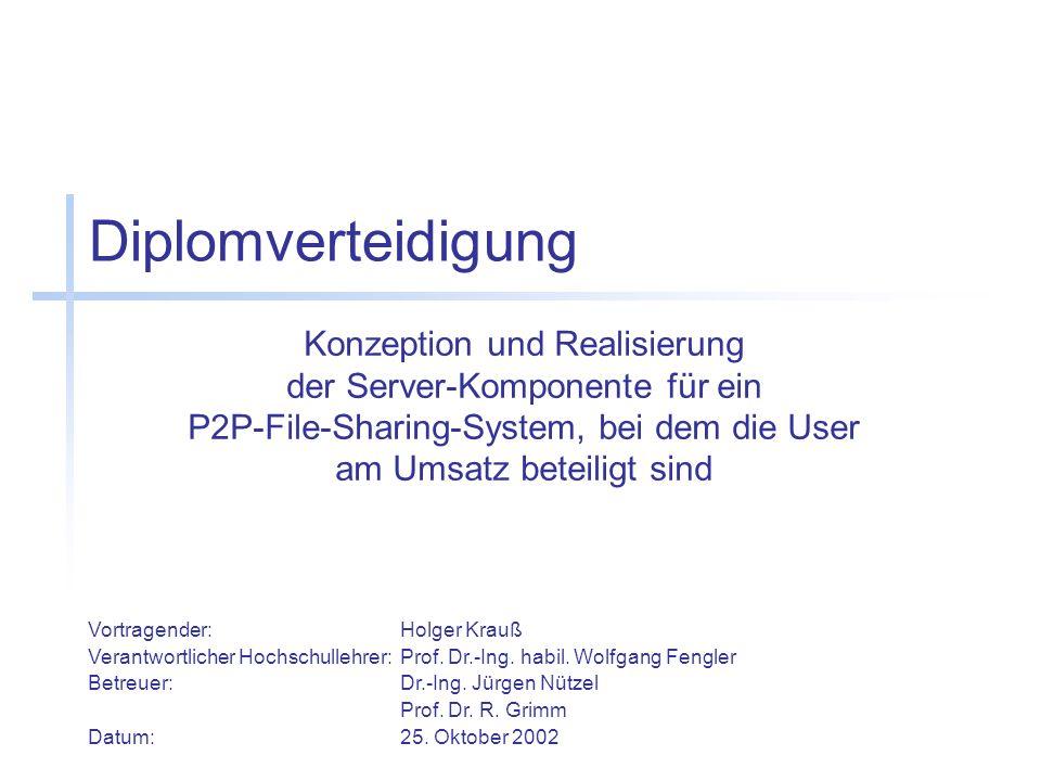 Diplomverteidigung Konzeption und Realisierung der Server-Komponente für ein P2P-File-Sharing-System, bei dem die User am Umsatz beteiligt sind.