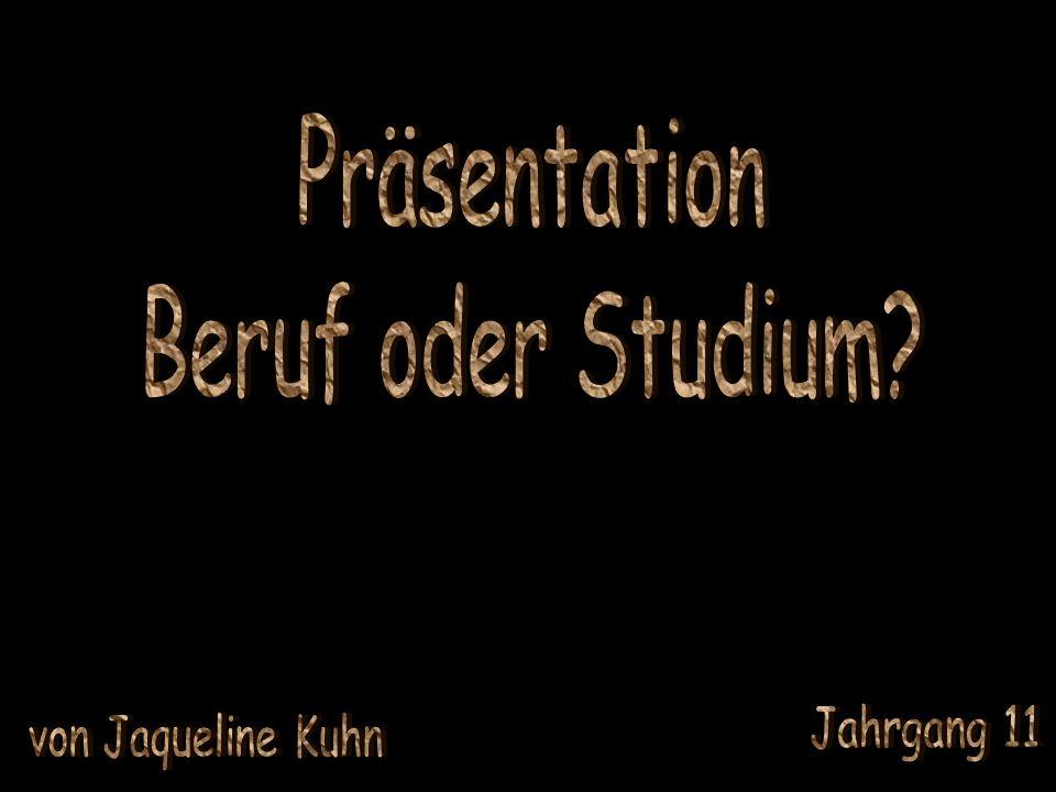 Präsentation Beruf oder Studium Jahrgang 11 von Jaqueline Kuhn