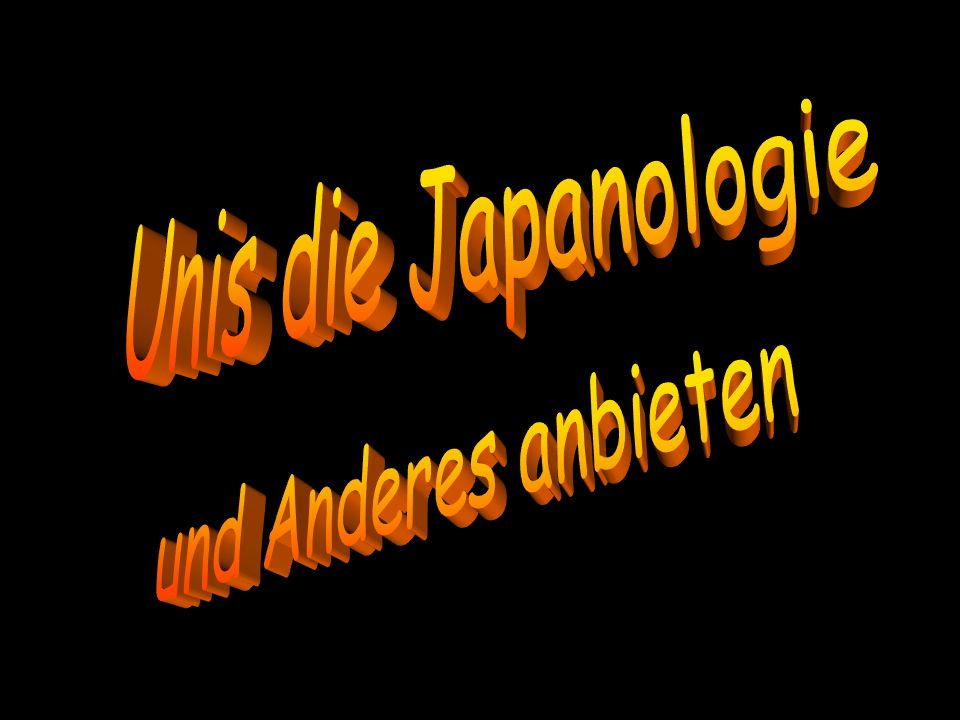 Unis die Japanologie und Anderes anbieten