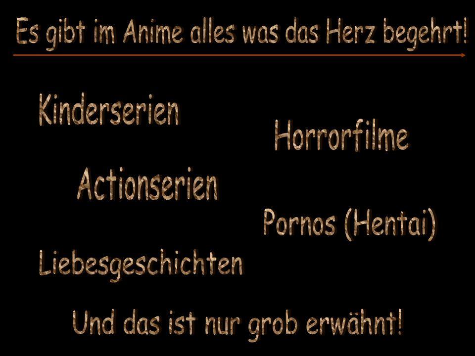 Es gibt im Anime alles was das Herz begehrt!