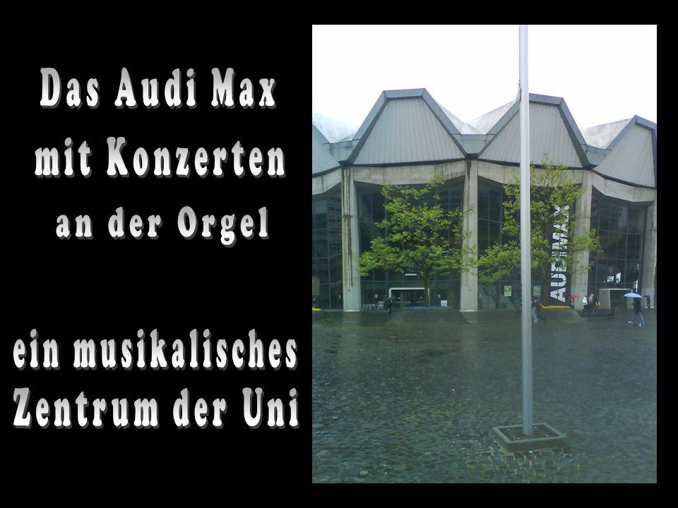 Das Audi Max mit Konzerten an der Orgel ein musikalisches Zentrum der Uni