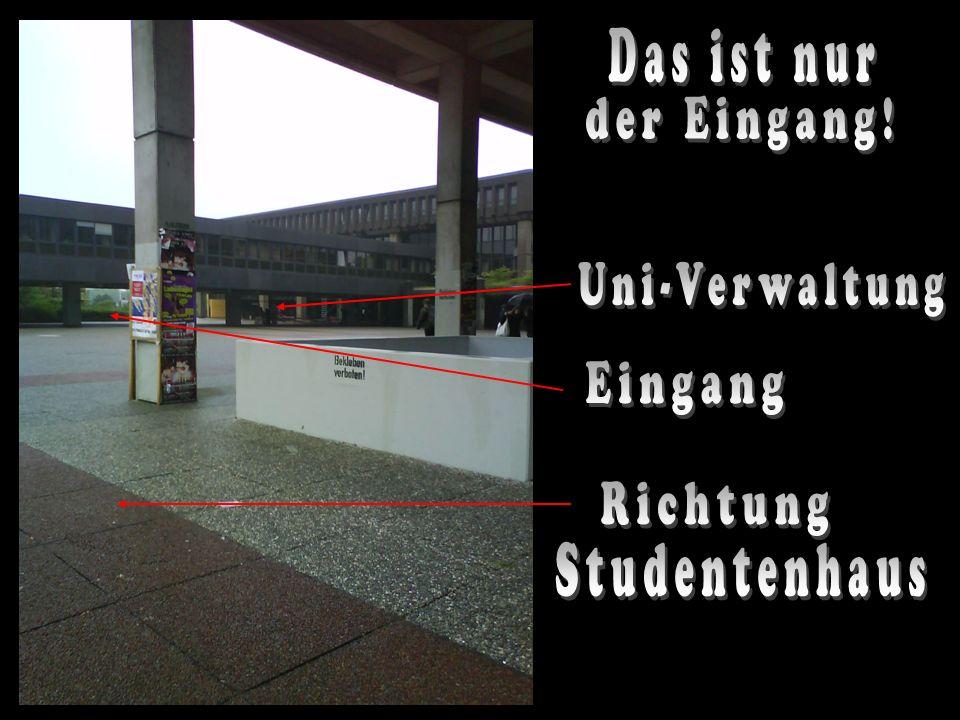 Das ist nur der Eingang! Uni-Verwaltung Eingang Richtung Studentenhaus