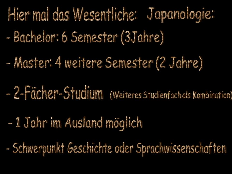 Japanologie: Hier mal das Wesentliche: - Bachelor: 6 Semester (3Jahre)