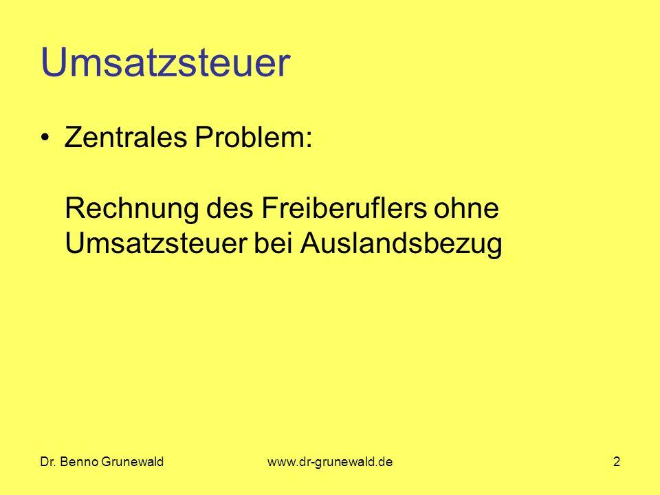 Umsatzsteuer Zentrales Problem: Rechnung des Freiberuflers ohne Umsatzsteuer bei Auslandsbezug. Dr. Benno Grunewald.