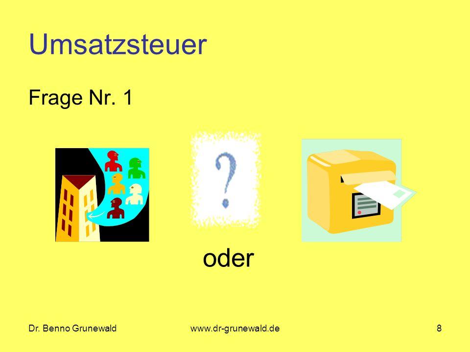 Umsatzsteuer Frage Nr. 1 oder Dr. Benno Grunewald www.dr-grunewald.de