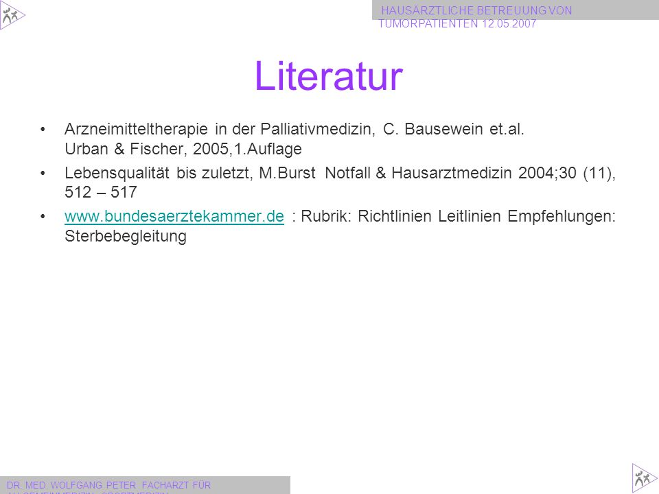 Literatur Arzneimitteltherapie in der Palliativmedizin, C. Bausewein et.al. Urban & Fischer, 2005,1.Auflage.