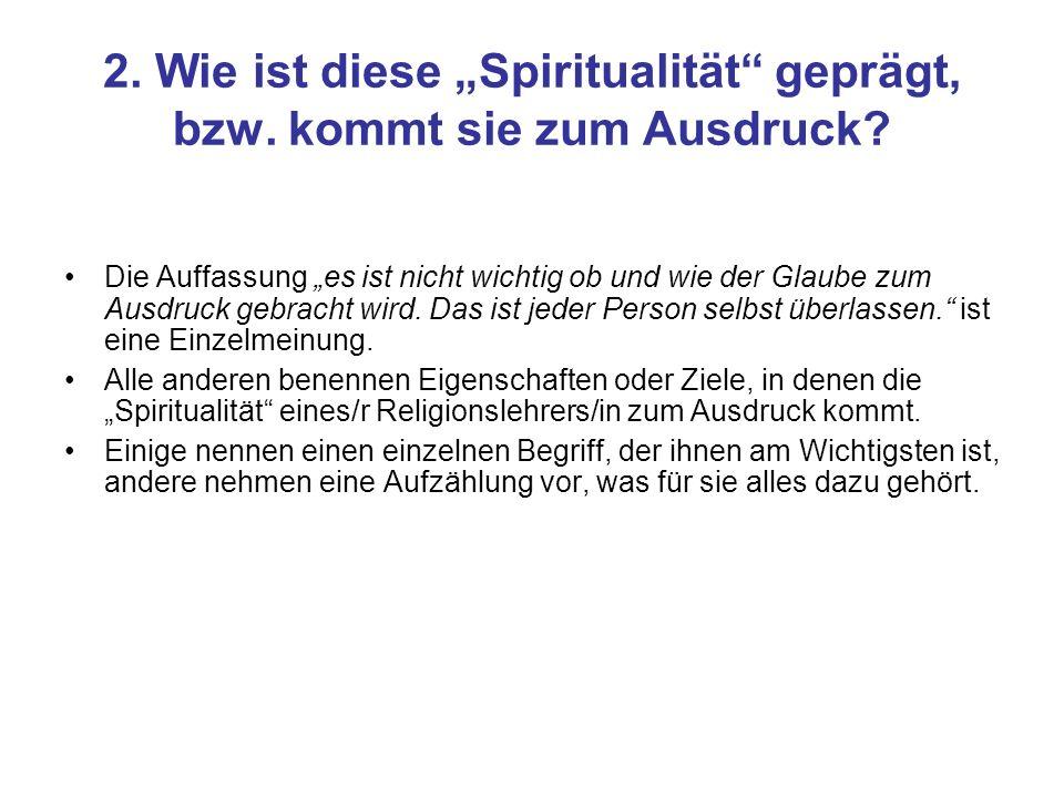 """2. Wie ist diese """"Spiritualität geprägt, bzw. kommt sie zum Ausdruck"""
