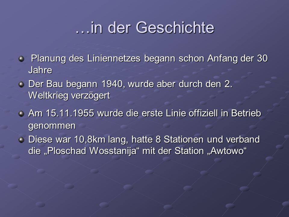…in der Geschichte Planung des Liniennetzes begann schon Anfang der 30 Jahre. Der Bau begann 1940, wurde aber durch den 2. Weltkrieg verzögert.