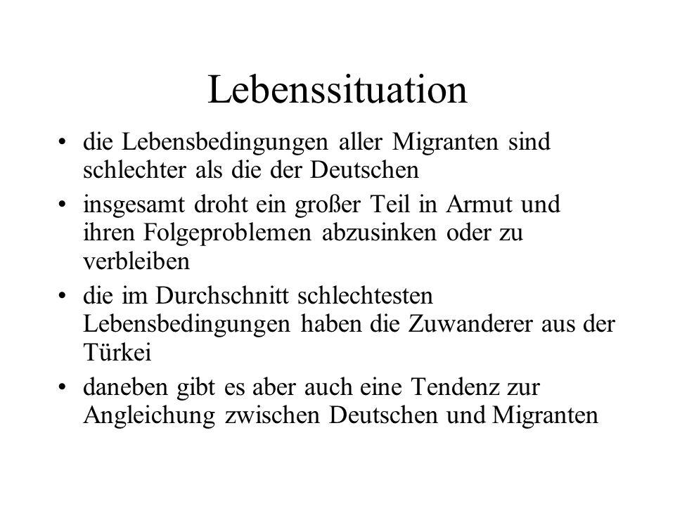 Lebenssituation die Lebensbedingungen aller Migranten sind schlechter als die der Deutschen.